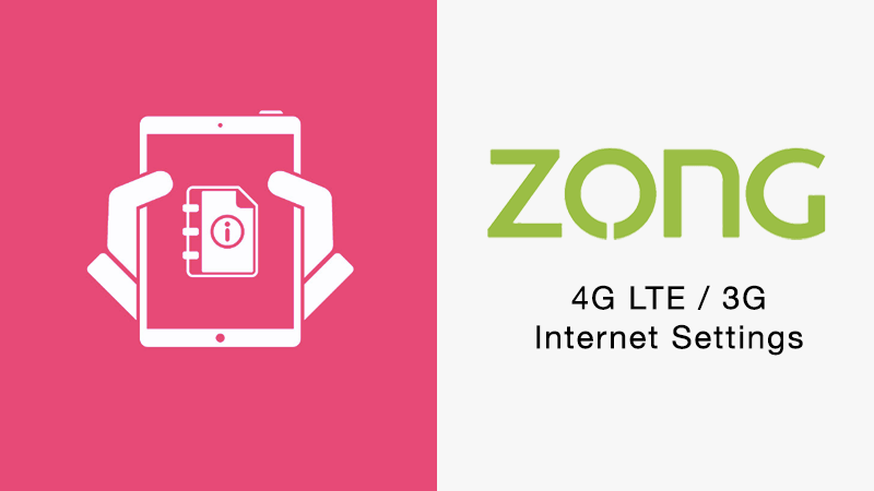 zong internet setting code for 4g lte 3g